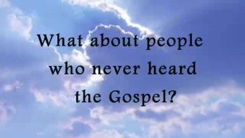 What about those who have never heard the Gospel?