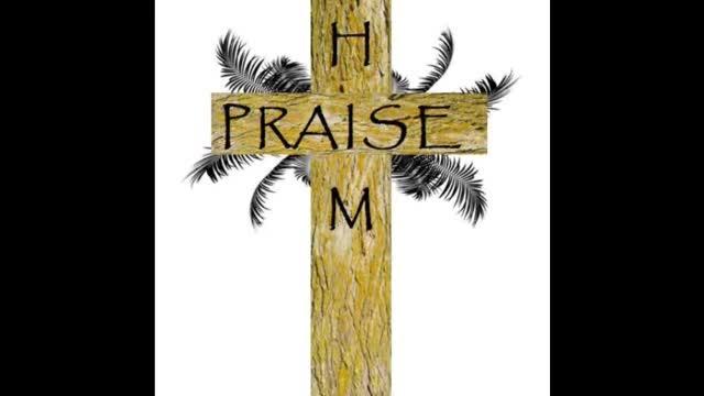 Praise Him Trilogy - part 3