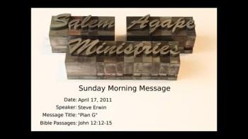 04-17-2011, Steve Erwin, Plan G, John 12:12-15