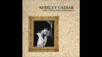 Shirley Ceasar Don't Drive Your Mama Away