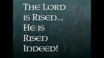 The Lord is Risen...He is Risen Indeed