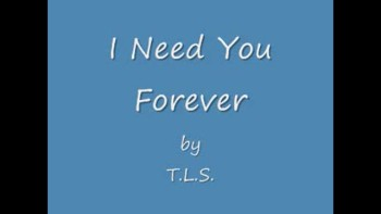 I Need You Forever by T.L.S.