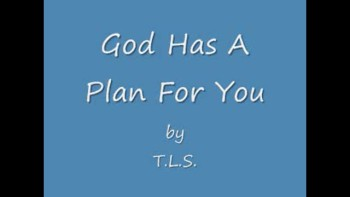 God Has A Plan For You by T.L.S.