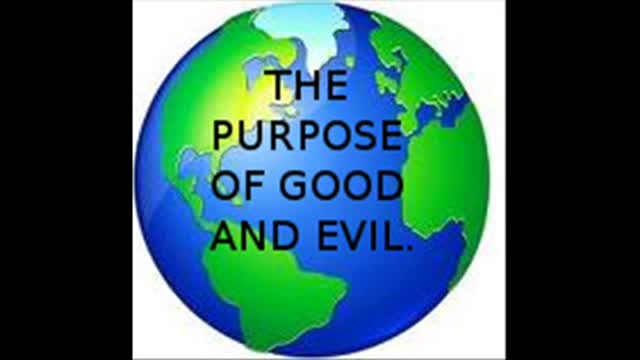 THE PURPOSE OF GOOD AND EVIL.