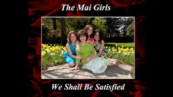 We Shall Be Satisfied - The Mai Girls