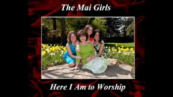 Here I am To Worship - The Mai Girls