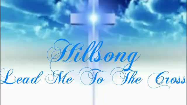 Hillsong Lead Me To The Cross