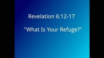 """""""What Is Your Refuge?"""" Revelation 6:12-17"""