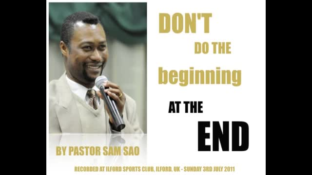 Don't do the beginning at the end - Pastor Sam Sao