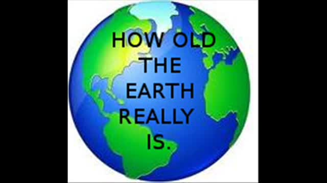 HOW OLD THE EARTH REALLY IS.