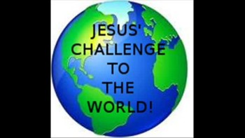 JESUS' CHALLENGE TO THE WORLD!