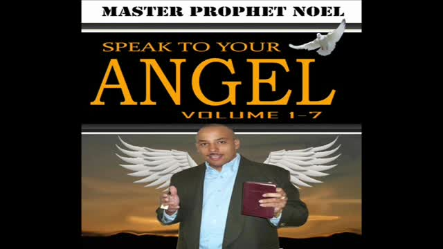 SPEAK TO YOUR ANGEL VOL 1-7 - www.masterprophetnoel.com