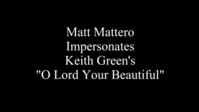 Matt Mattero Sings Keith Green's Oh Lord Your Beautiful