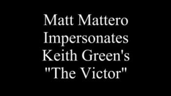 Matt Mattero Sings Keith Green's The Victor