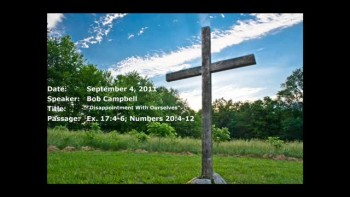 09-04-2011, Bob Campbell, Disappointment With Ourselves, Exodus 17:4-6, Numbers 20:4-12