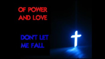 Don't Let Me Fall- Of Power And Love