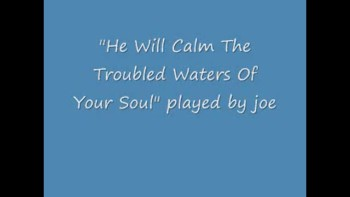 He Will Calm The Troubled Waters Of Your Soul