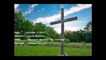 10-02-2011, Donnie Whitlow, Obstacles Between You and God, Col. 3:1-14