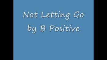 B Positive Not Letting Go