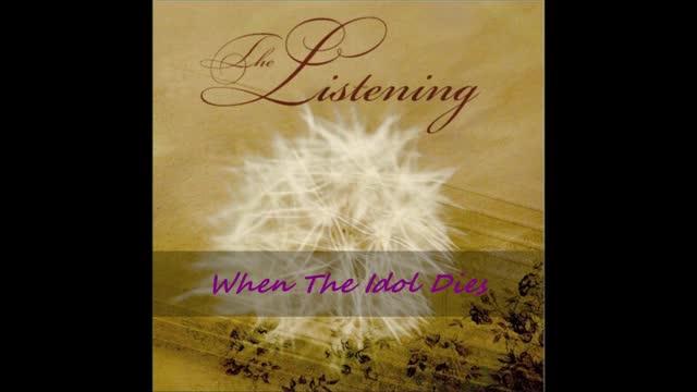 When The Idol Dies - The Listening