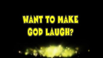 MAKE GOD LAUGH TODAY!