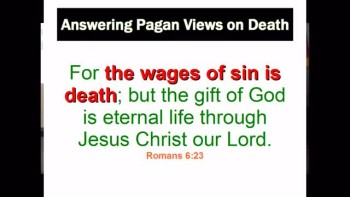 Answering Pagan Views On Death