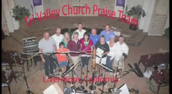 2009 Tri-Valley Church Praise Team