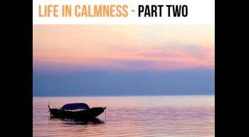 Life In Calmness Part Two