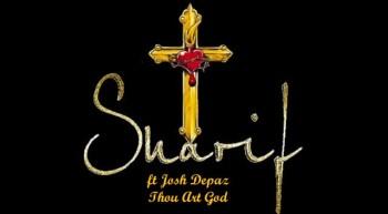 Sharif ft. Josh Depaz - Thou Art God