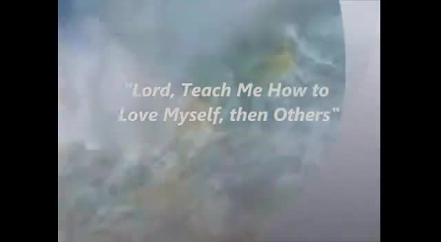 Lord, Teach Me How to Love Myself, and Then Others