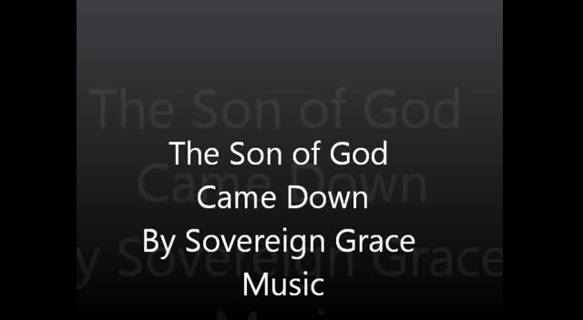 The Son of God Came Down