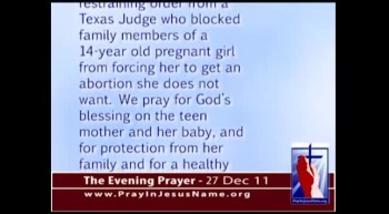 The Evening Prayer - 27 Dec 11 - Pro-Life Lawyers Stop Forced Abortion, save baby and teen Mom 