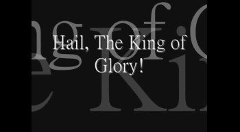 Hail, The King of Glory!