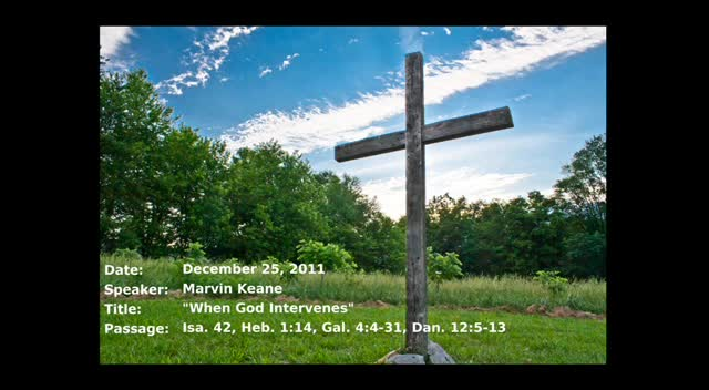 12-25-2011, Marvin Keane, When God Intervenes, Isa. 42, Heb. 1:14, Gal. 4:4-31, Dan. 12:5-13