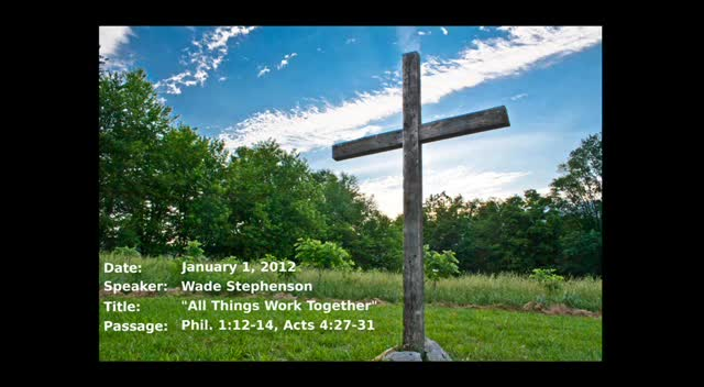 01-01-2012, Wade Stephenson, All Things Work Together, Phil. 1:12-14, Acts 4:27-31