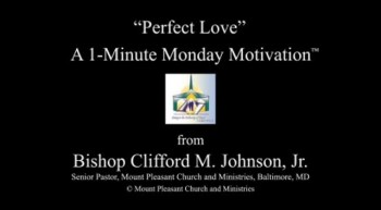 Perfect Love: A 1-Minute Monday Motivation from Bishop Clifford Johnson, Jr.