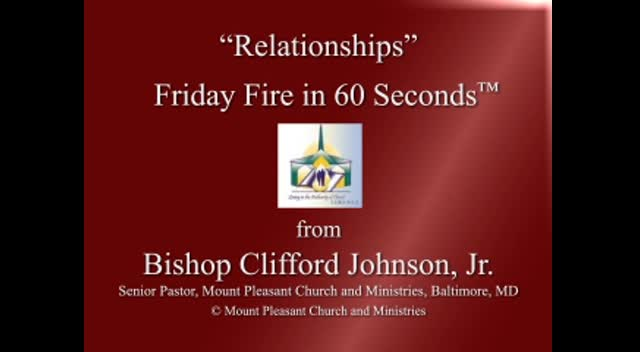 Relationships: Friday Fire in Sixty Seconds™ from Bishop Clifford M. Johnson, Jr.