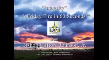 Integrity: A Friday Fire in Sixty Seconds message from Bishop Clifford Johnson, Jr.