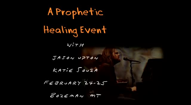 A Prophetic Healing Event with Jason Upton Katie Souza!