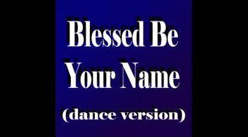 Blessed Be Your Name (dance version)