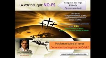 Anunciemos la gloria de Cristo.  Pastor Julio Rodriguez. La voz del que No Es