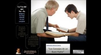 Los Consejos de un Buen Padre.  Pastor Julio Rodriguez. La voz del que no es