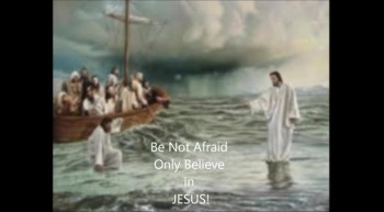 Be Not Afraid, Only Believe in JESUS