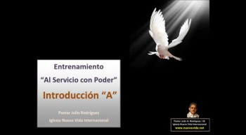 Introducción A.  Entrenamiento al servicio con poder. Pastor Julio Rodriguez. La voz del que no es. Iglesia Nueva Vida