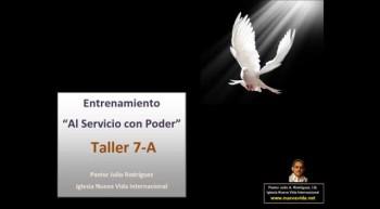 Taller 7-A. Entrenamiento al servicio con poder. Pastor Julio Rodriguez. La voz del que no es. Iglesia Nueva Vida