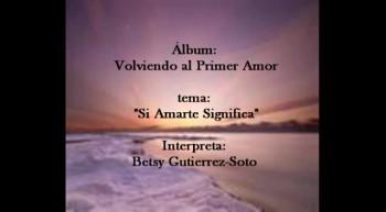 Amarte Significa/ Quiero Amarte Senor Betsy Gutierrez-Soto