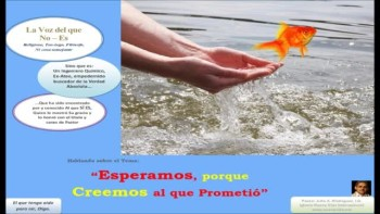 Esperamos, porque Creemos al que Prometi. Pastor Julio Rodrguez, Iglesia Nueva Vida, La voz del que no es