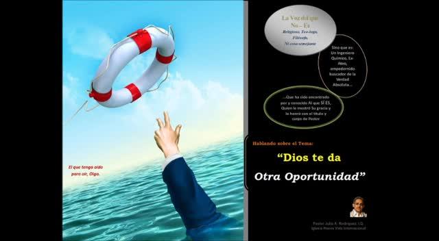 Dios te da Otra Oportunidad. Pastor Julio Rodríguez, Iglesia Nueva Vida, La voz del que no es