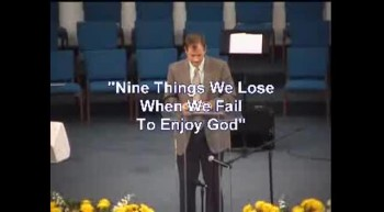Nine Things You Lose When You Fail to Enjoy God