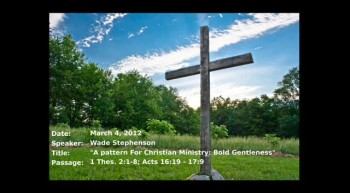 03-04-2012, Wade Stephenson, A Pattern For Christian Ministry: Bold Gentleness, 1 Thes. 2:1-8, Acts 16:19 - 17:9